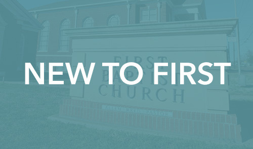 New To First Baptist?
