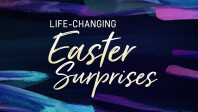 Life-Changing Easter Surprises