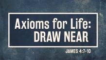 Axioms for Life: Draw Near