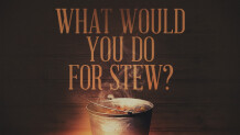 What Would You Do for Stew?