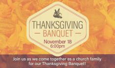 Thanksgiving Banquet - Nov 18 2018 6:00 PM