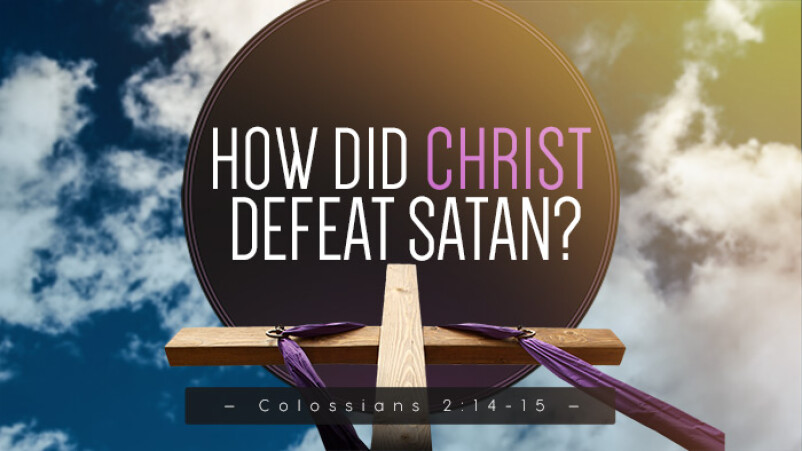 How Did Christ Defeat Satan