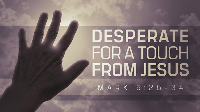 Desperate for a Touch from Jesus