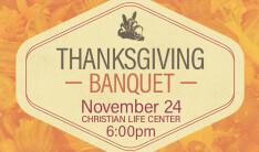 Thanksgiving Banquet - Nov 24 2019 6:00 PM