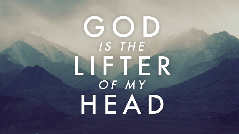 God is the Lifter of my Head