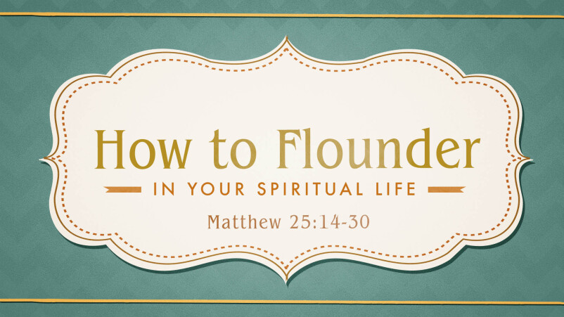 How to Flounder (in your Spiritual Life)